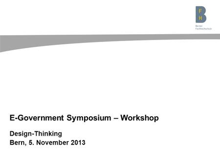 Design-Thinking Bern, 5. November 2013 E-Government Symposium – Workshop.