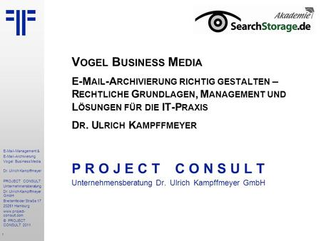 1 E-Mail-Management & E-Mail-Archivierung Vogel Business Media Dr. Ulrich Kampffmeyer PROJECT CONSULT Unternehmensberatung Dr. Ulrich Kampffmeyer GmbH.