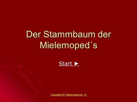 Der Stammbaum der Mielemoped´s Copyright 2011 Mielemoped.de - © - Start.