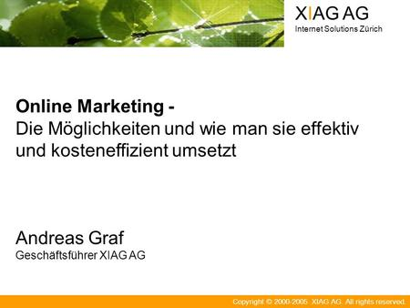 Copyright © 2000-2005 XIAG AG. All rights reserved. XIAG AG Internet Solutions Zürich Online Marketing - Die Möglichkeiten und wie man sie effektiv und.