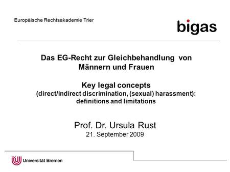 Das EG-Recht zur Gleichbehandlung von Männern und Frauen Key legal concepts (direct/indirect discrimination, (sexual) harassment): definitions and limitations.