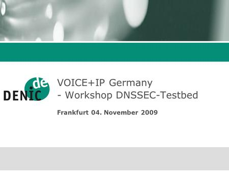 VOICE+IP Germany - Workshop DNSSEC-Testbed Frankfurt 04. November 2009.