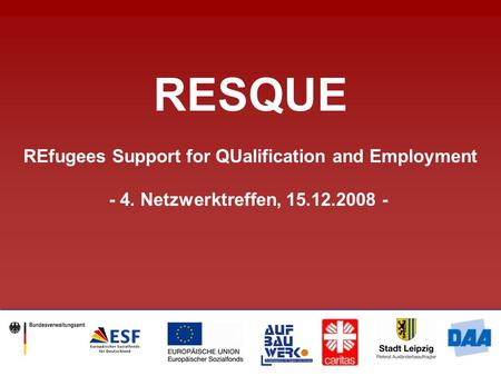 RESQUE REfugees Support for QUalification and Employment - 4. Netzwerktreffen, 15.12.2008 -