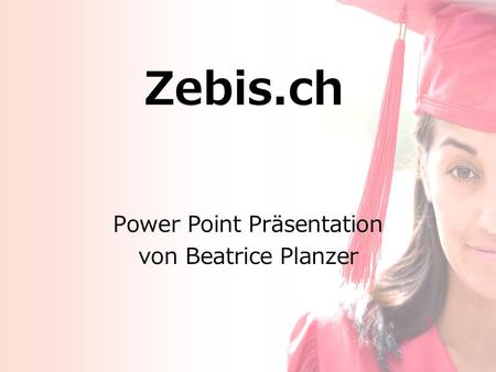 Zebis.ch Power Point Präsentation von Beatrice Planzer.