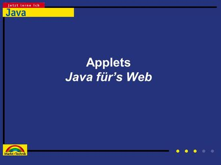 Applets Java für's Web.