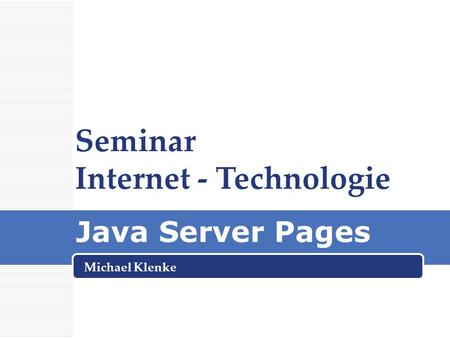 Java Server Pages Michael Klenke Seminar Internet - Technologie.