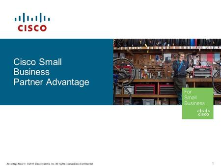 1 © 2010 Cisco Systems, Inc. All rights reserved. Cisco Confidential Advantage Now! II Cisco Small Business Partner Advantage.
