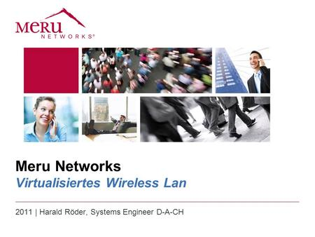 Meru Networks Virtualisiertes Wireless Lan 2011 | Harald Röder, Systems Engineer D-A-CH.