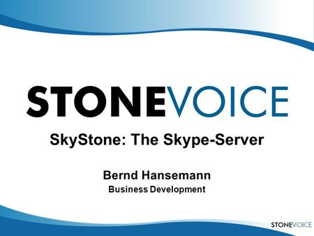 SkyStone: The Skype-Server Bernd Hansemann Business Development.