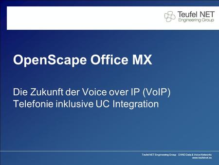 Teufel NET Engineering Group DVND Data & Voice Networks www.teufelnet.eu OpenScape Office MX Die Zukunft der Voice over IP (VoIP) Telefonie inklusive UC.