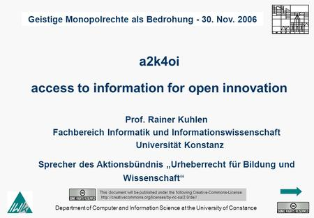 Department of Computer and Information Science at the University of Constance a2k4oi Prof. Rainer Kuhlen Fachbereich Informatik und Informationswissenschaft.