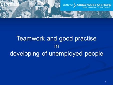 Teamwork and good practise in developing of unemployed people 1.