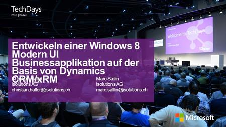 | Basel Entwickeln einer Windows 8 Modern UI Businessapplikation auf der Basis von Dynamics CRM/xRM Christian HallerMarc Sallinisolutions AG