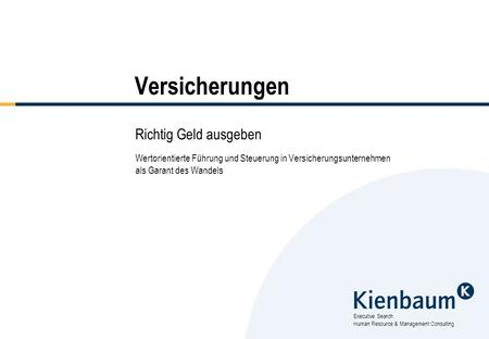 Executive Search Human Resource & Management Consulting Versicherungen Richtig Geld ausgeben Wertorientierte Führung und Steuerung in Versicherungsunternehmen.