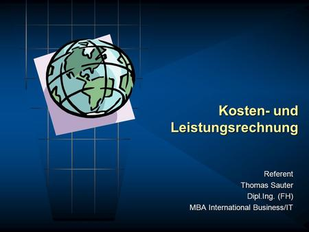 Kosten- und Leistungsrechnung Referent Thomas Sauter Dipl.Ing. (FH) MBA International Business/IT.