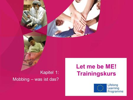 Kapitel 1: Mobbing – was ist das? Let me be ME! Trainingskurs.