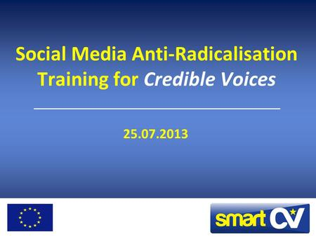 Social Media Anti-Radicalisation Training for Credible Voices 25.07.2013.