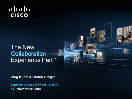 © 2009 Cisco Systems, Inc. All rights reserved.Cisco ConfidentialPresentation_ID 1 The New Collaboration Experience Part 1 Jörg Kunel & Dorian Gröger Partner.