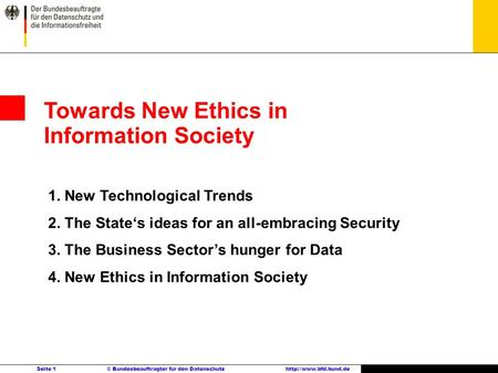 Seite 1 © Bundesbeauftragter für den Datenschutzhttp://www.bfd.bund.de Towards New Ethics in Information Society 1. New Technological Trends 2. The States.