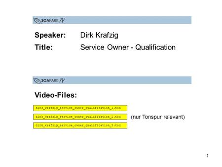 1 dirk_krafzig_service_owner_qualification_1.tod dirk_krafzig_service_owner_qualification_2.tod dirk_krafzig_service_owner_qualification_3.tod Video-Files: