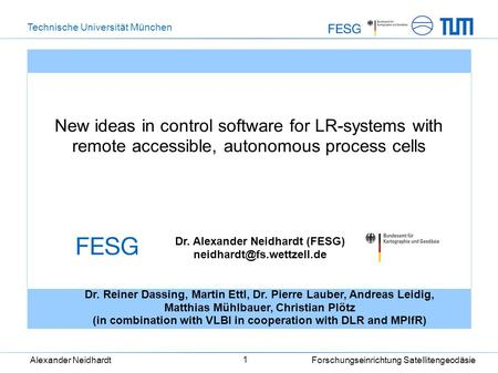 Technische Universität München Alexander Neidhardt Forschungseinrichtung Satellitengeodäsie 1 New ideas in control software for LR-systems with remote.