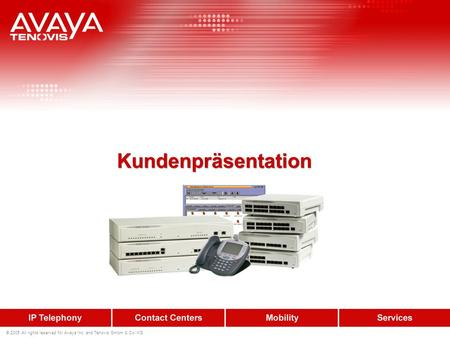 © 2005 All rights reserved for Avaya Inc. and Tenovis GmbH & Co. KG Kundenpräsentation.