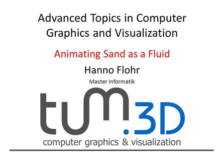 Computer graphics & visualization Animating Sand as a Fluid Hanno Flohr Master Informatik.