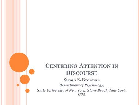 C ENTERING A TTENTION IN D ISCOURSE Susan E. Brennan Department of Psychology, State University of New York, Stony Brook, New York, USA.