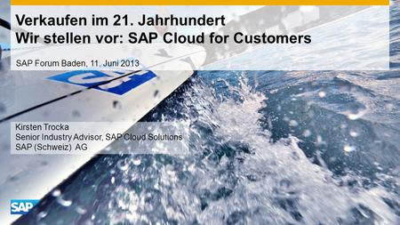 Verkaufen im 21. Jahrhundert Wir stellen vor: SAP Cloud for Customers Kirsten Trocka Senior Industry Advisor, SAP Cloud Solutions SAP (Schweiz) AG SAP.