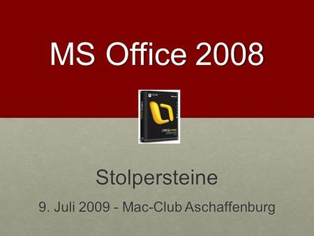 MS Office 2008 Stolpersteine 9. Juli 2009 - Mac-Club Aschaffenburg.