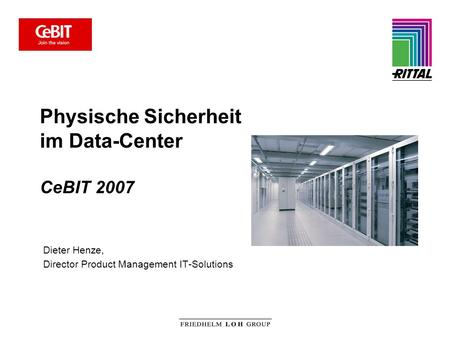 Physische Sicherheit im Data-Center CeBIT 2007 Dieter Henze, Director Product Management IT-Solutions.