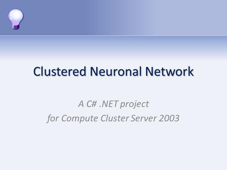 Clustered Neuronal Network A C#.NET project for Compute Cluster Server 2003.