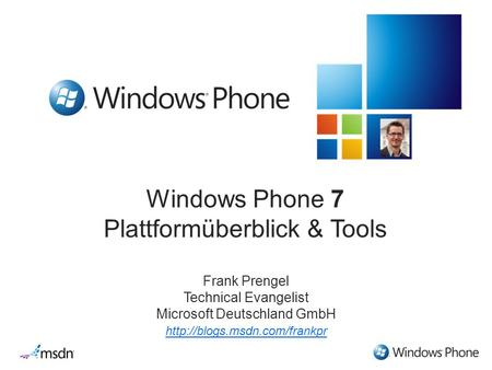 Windows Phone 7 Plattformüberblick & Tools Frank Prengel Technical Evangelist Microsoft Deutschland GmbH