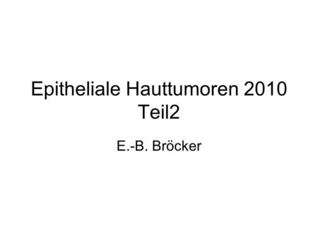 Epitheliale Hauttumoren 2010 Teil2