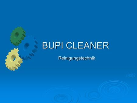 BUPI CLEANER Reinigungstechnik. BUPI - CLEANER ® Industrielle Waschanlagen Industrielle Waschanlagen Planung Planung Engineering Engineering Konstruktion.