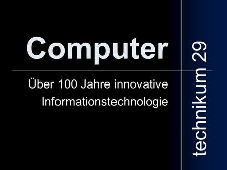 Computer Über 100 Jahre innovative Informationstechnologie technikum 29.