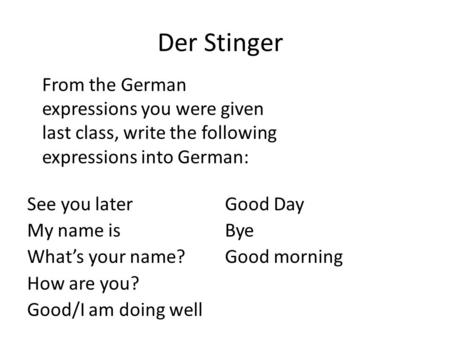 Der Stinger See you later My name is Whats your name? How are you? Good/I am doing well Good Day Bye Good morning From the German expressions you were.