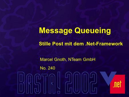 No. 240 Marcel Gnoth, NTeam GmbH Message Queueing Stille Post mit dem.Net-Framework.