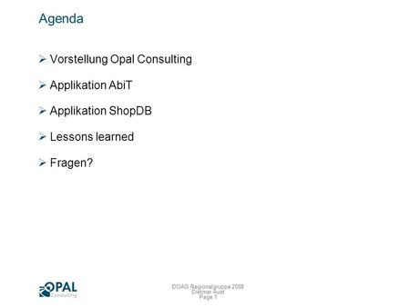 Professionelle APEX Entwicklung: Projektbeispiele und Lessons learned Dietmar Aust / Opal Consulting 17.09.2008.