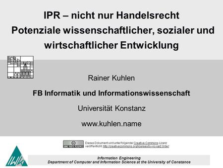 Information Engineering Department of Computer and Information Science at the University of Constance IPR – nicht nur Handelsrecht Potenziale wissenschaftlicher,