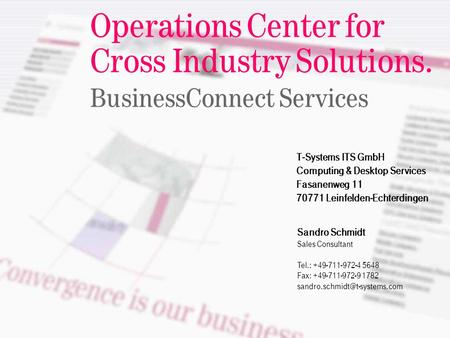 ======!§==Systems= Operations Center for Cross Industry Solutions. BusinessConnect Services T-Systems ITS GmbH Computing & Desktop Services Fasanenweg.