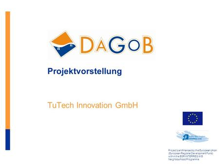 Project part-financed by the European Union (European Regional Development Fund) within the BSR INTERREG III B Neighbourhood Programme Projektvorstellung.