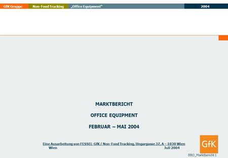 2004 GfK GruppeOffice EquipmentNon-Food Tracking BBO_Marktbericht 1 MARKTBERICHT OFFICE EQUIPMENT FEBRUAR – MAI 2004 Eine Ausarbeitung von FESSEL-GfK /
