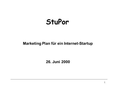 1 StuPor Marketing Plan für ein Internet-Startup 26. Juni 2000.