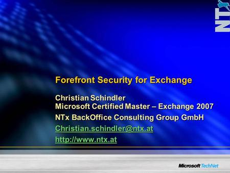 Forefront Security for Exchange Christian Schindler Microsoft Certified Master – Exchange 2007 NTx BackOffice Consulting Group GmbH