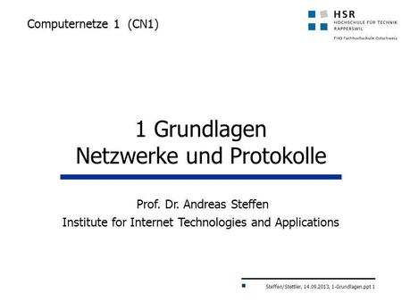 Steffen/Stettler, 14.09.2013, 1-Grundlagen.ppt 1 Computernetze 1 (CN1) Prof. Dr. Andreas Steffen Institute for Internet Technologies and Applications 1.