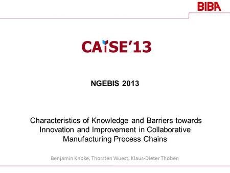 NGEBIS 2013 Characteristics of Knowledge and Barriers towards Innovation and Improvement in Collaborative Manufacturing Process Chains Benjamin Knoke,