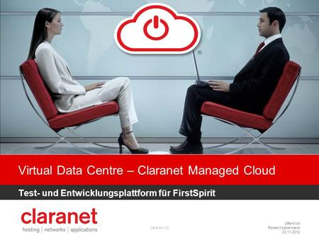 Öffentlich Robert Niedermeier 23.11.2012 Virtual Data Centre – Claranet Managed Cloud Test- und Entwicklungsplattform für FirstSpirit Version 1.0.
