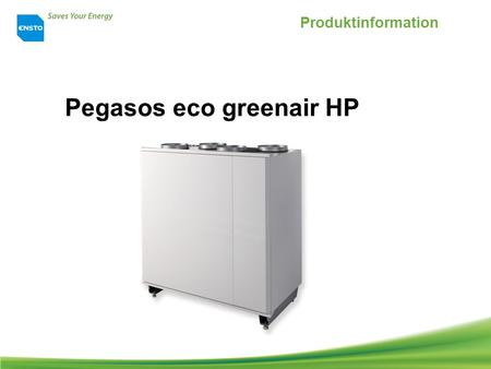 Pegasos eco greenair HP Produktinformation. Pegasos eco greenair HP Allgemeine Information Pegasos eco greenair HP, (Pegasos HP), Produktnr. P060120002.