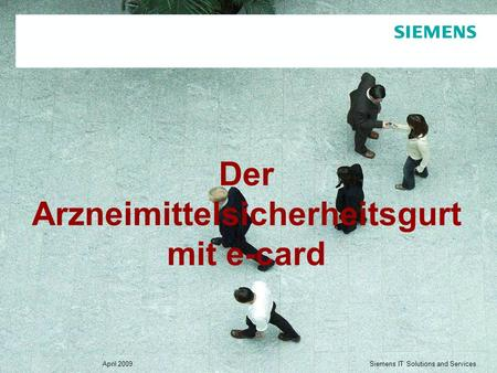 Siemens IT Solutions and Services April 2009 Der Arzneimittelsicherheitsgurt mit e-card.